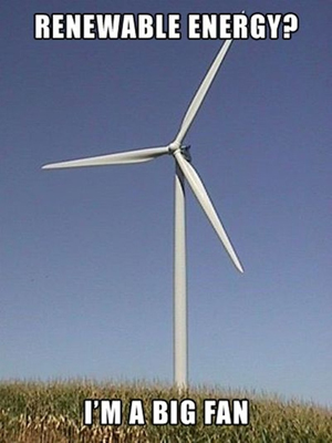 Renewable energy: I'm a big fan.